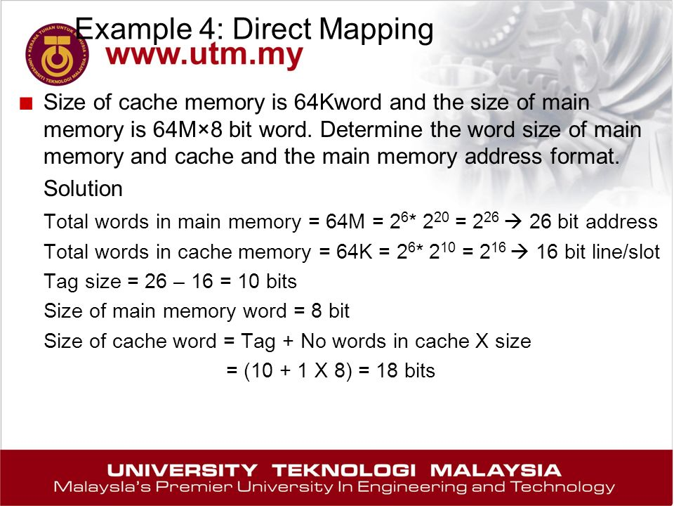 Example 4: Direct Mapping ■ Size of cache memory is 64Kword and the size of main memory is 64M×8 bit word.