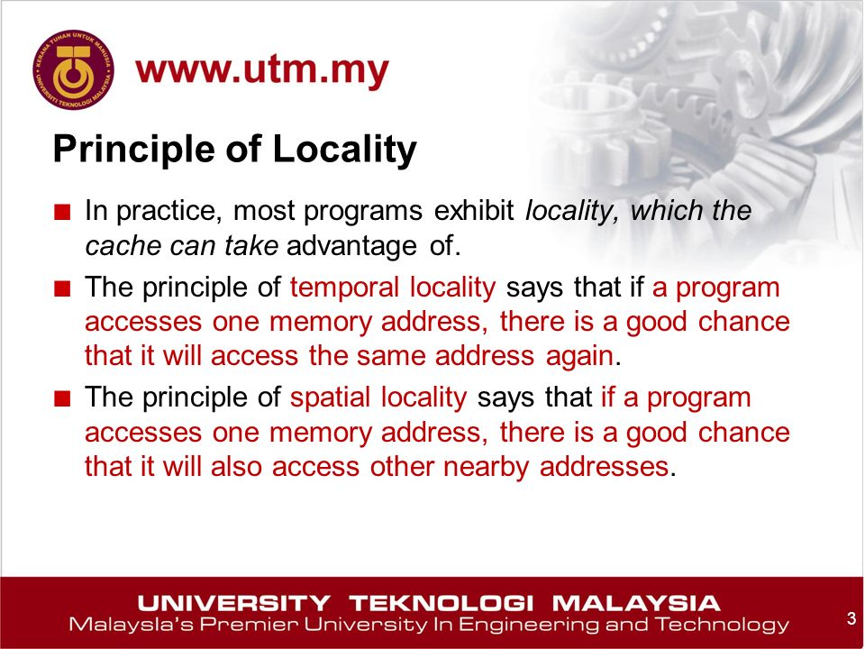 Principle of Locality ■ In practice, most programs exhibit locality, which the cache can take advantage of.