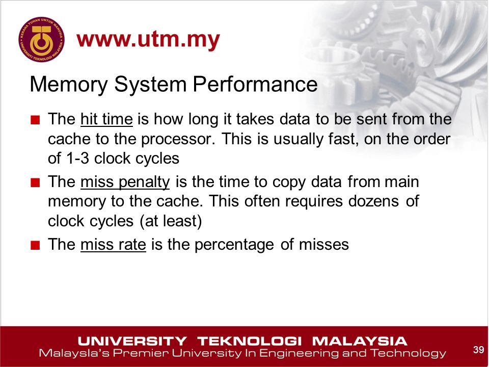 Memory System Performance ■ The hit time is how long it takes data to be sent from the cache to the processor.
