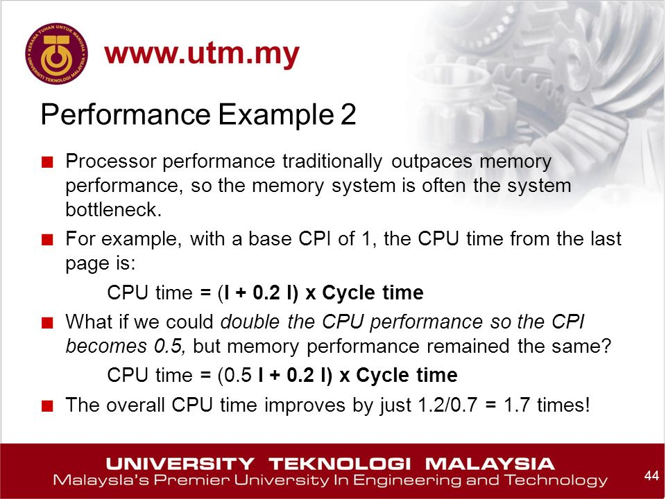 Performance Example 2 ■ Processor performance traditionally outpaces memory performance, so the memory system is often the system bottleneck.