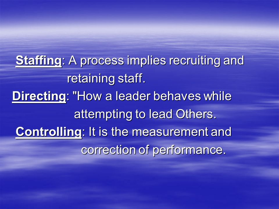 Staffing: A process implies recruiting and Staffing: A process implies recruiting and retaining staff. retaining staff. Directing: