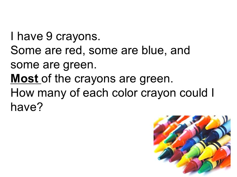 I have 9 crayons. Some are red, some are blue, and some are green.