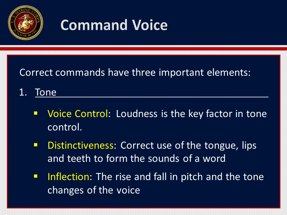 Correct commands have three important elements: 1.Tone  Voice Control: Loudness is the key factor in tone control.