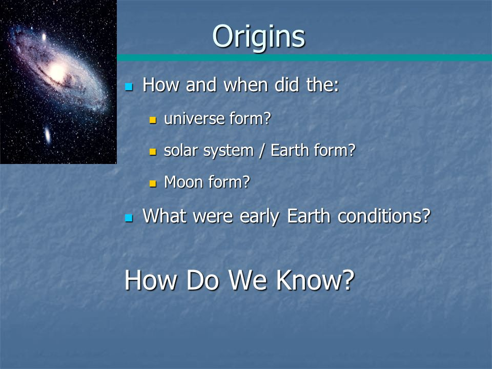 The Big Bang! Unit 1. Origins How and when did the: How and when ...