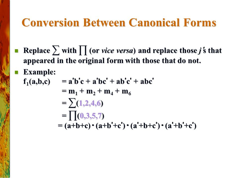 Conversion Between Canonical Forms Replace ∑ with ∏ (or vice versa) and replace those j ' s that appeared in the original form with those that do not.
