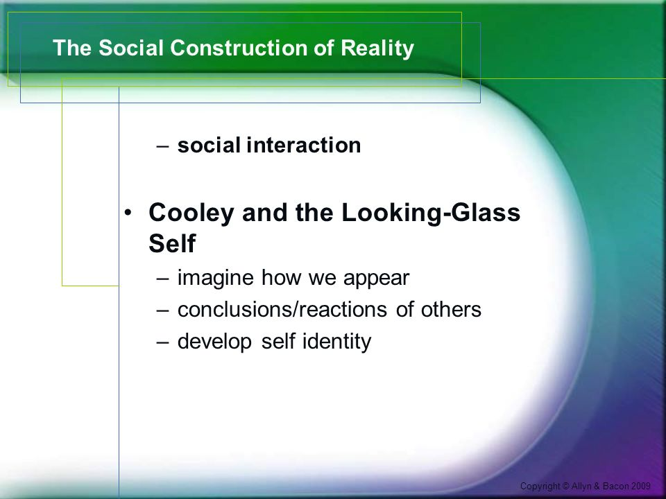 Copyright © Allyn & Bacon 2009 The Social Construction of Reality