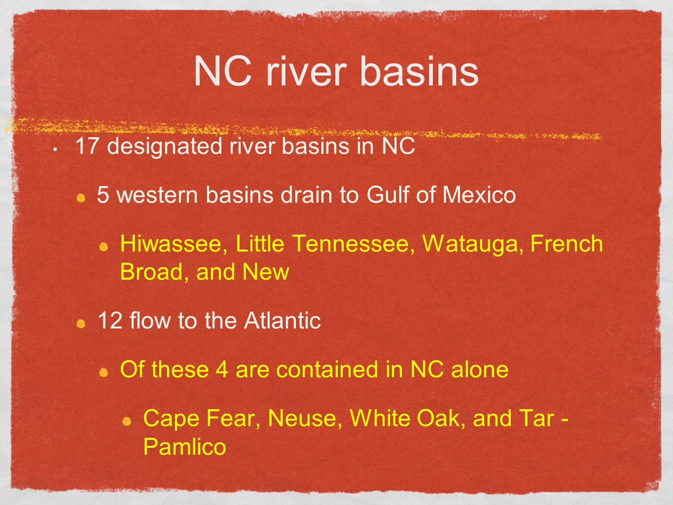 NC river basins 17 designated river basins in NC 5 western basins drain to Gulf of Mexico Hiwassee, Little Tennessee, Watauga, French Broad, and New 12 flow to the Atlantic Of these 4 are contained in NC alone Cape Fear, Neuse, White Oak, and Tar - Pamlico