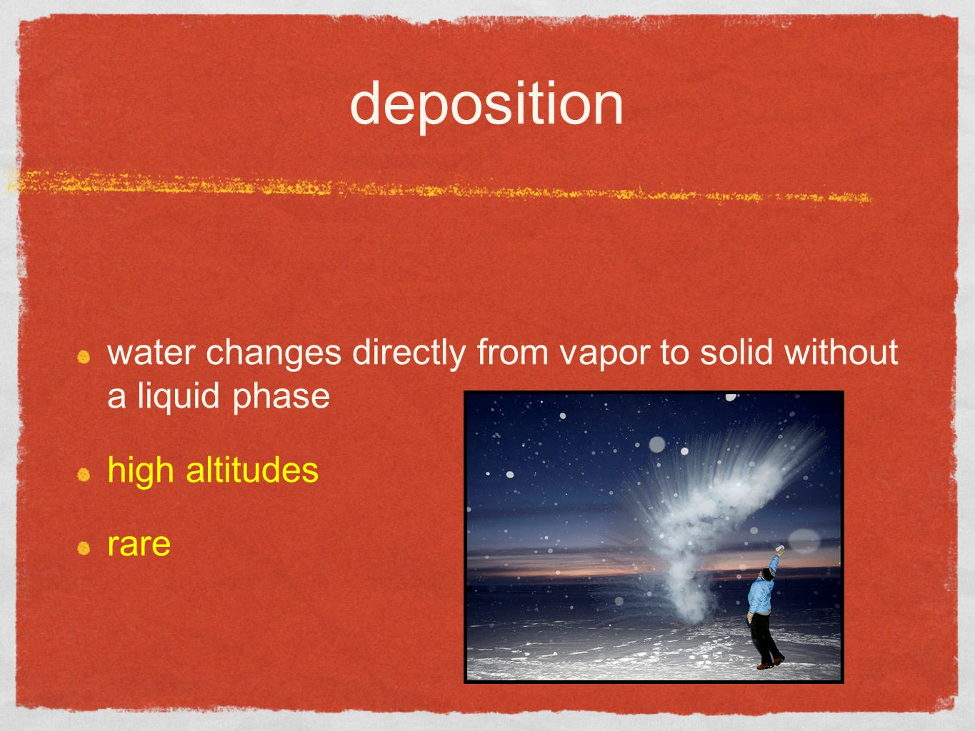 deposition water changes directly from vapor to solid without a liquid phase high altitudes rare