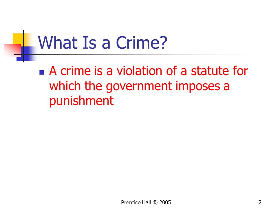 Prentice Hall © 20052 What Is a Crime.
