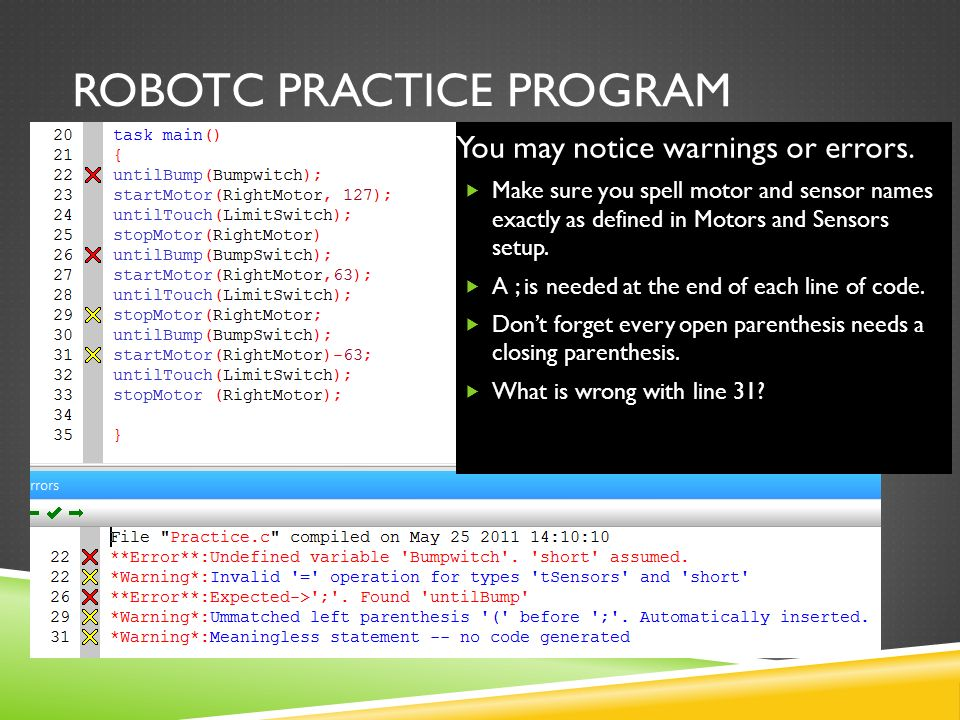 ROBOTC PRACTICE PROGRAM You may notice warnings or errors.