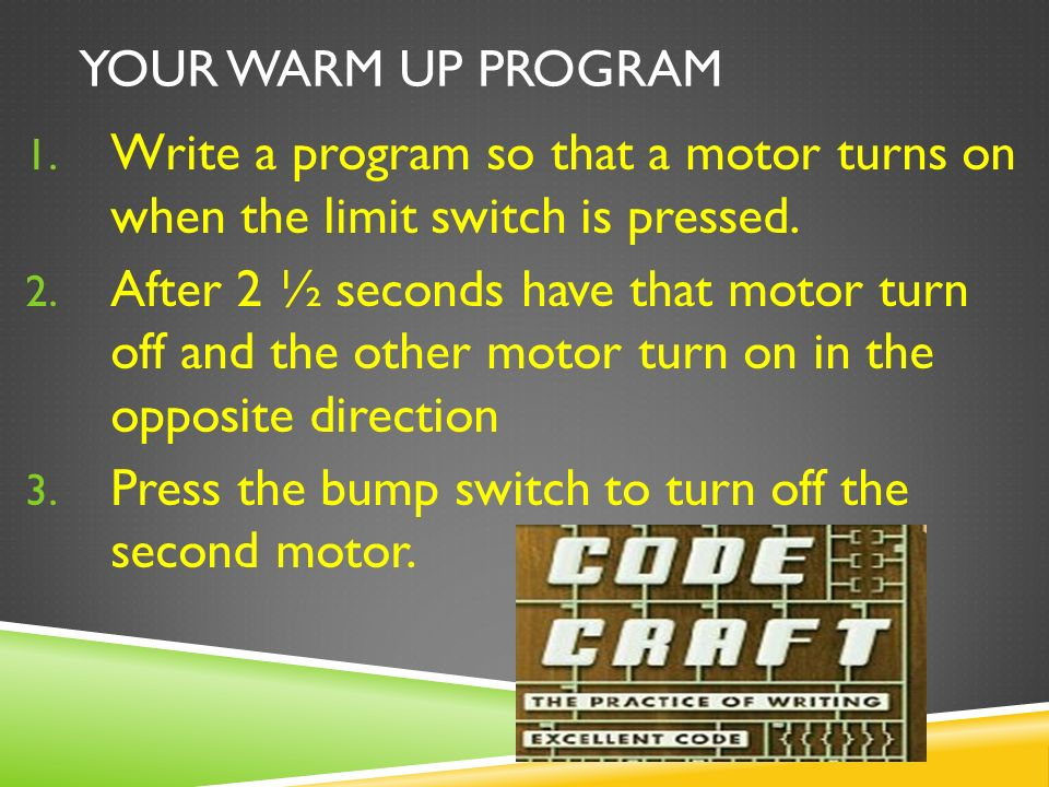 YOUR WARM UP PROGRAM 1. Write a program so that a motor turns on when the limit switch is pressed.
