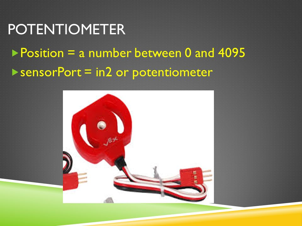 POTENTIOMETER  Position = a number between 0 and 4095  sensorPort = in2 or potentiometer
