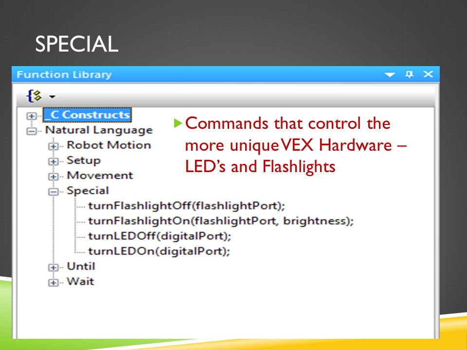 SPECIAL  Commands that control the more unique VEX Hardware – LED's and Flashlights