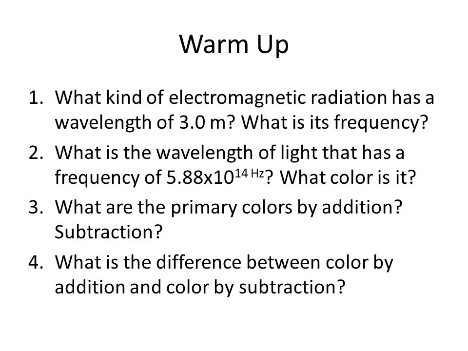 Warm Up 1.What kind of electromagnetic radiation has a wavelength of 3.0 m.