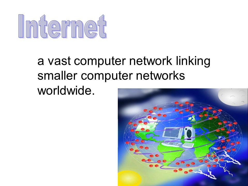 a vast computer network linking smaller computer networks worldwide.