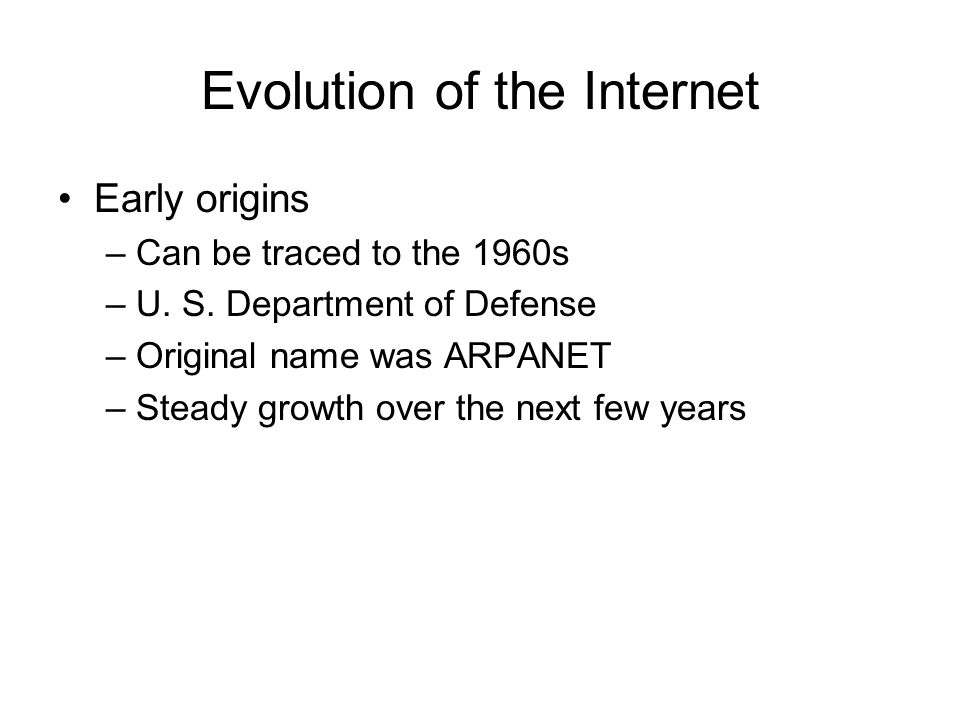 Evolution of the Internet Early origins –Can be traced to the 1960s –U.