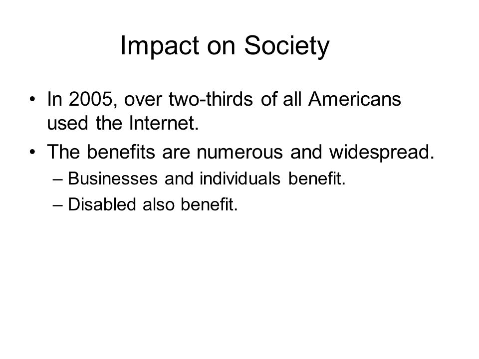 Impact on Society In 2005, over two-thirds of all Americans used the Internet.
