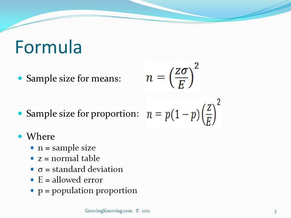 3 Formula Sample Size For Means: Sample Size For Proportion: Where N U003d  Sample Size Z U003d Normal Table σ U003d Standard Deviation E U003d Allowed Error P U003d  Population ...