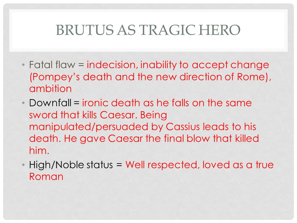 acts iv v julius caesar important events act iv antony unites  brutus as tragic hero fatal flaw indecision inability to accept change pompey s death