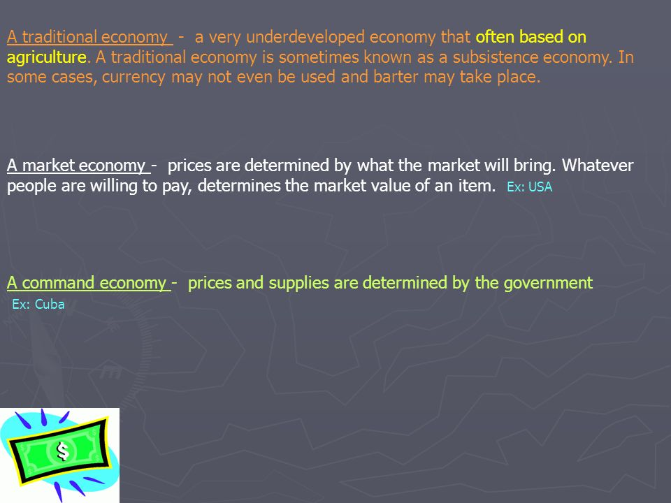 A traditional economy - a very underdeveloped economy that often based on agriculture.