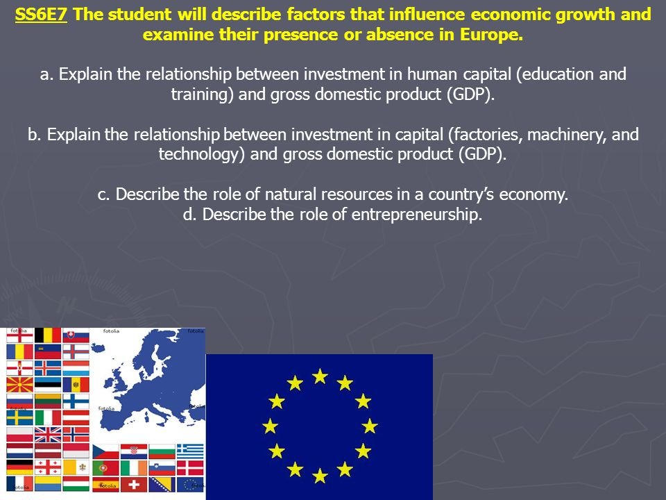 SS6E7 The student will describe factors that influence economic growth and examine their presence or absence in Europe.