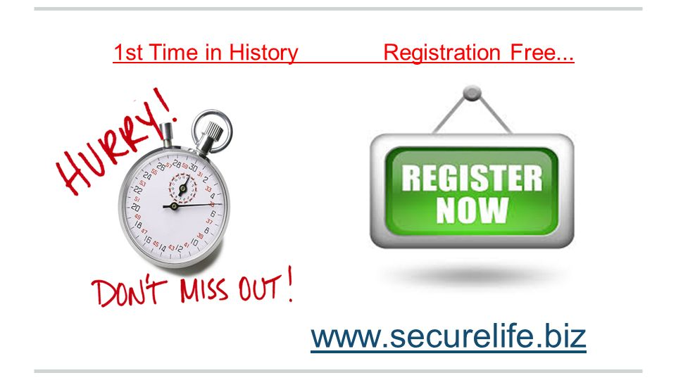 1st Time in History Registration Free... www.securelife.biz