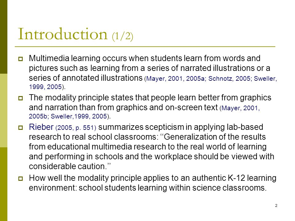 2 Introduction (1/2)  Multimedia learning occurs when students learn from words and pictures such as learning from a series of narrated illustrations or a series of annotated illustrations (Mayer, 2001, 2005a; Schnotz, 2005; Sweller, 1999, 2005).