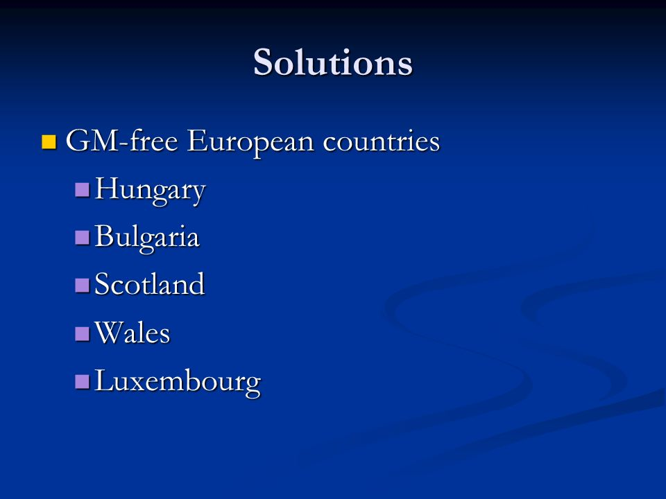 Solutions GM-free European countries GM-free European countries Hungary Hungary Bulgaria Bulgaria Scotland Scotland Wales Wales Luxembourg Luxembourg