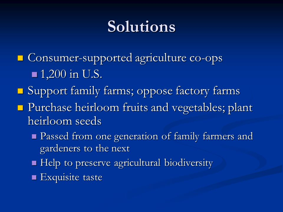 Solutions Consumer-supported agriculture co-ops Consumer-supported agriculture co-ops 1,200 in U.S.