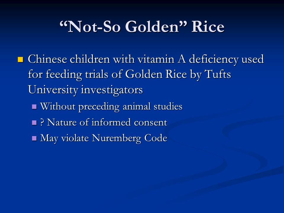 Not-So Golden Rice Chinese children with vitamin A deficiency used for feeding trials of Golden Rice by Tufts University investigators Chinese children with vitamin A deficiency used for feeding trials of Golden Rice by Tufts University investigators Without preceding animal studies Without preceding animal studies .