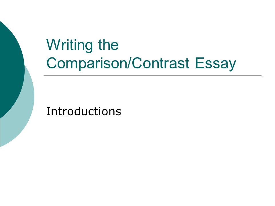 writing the comparison contrast essay introductions ppt 1 writing the comparison contrast essay introductions