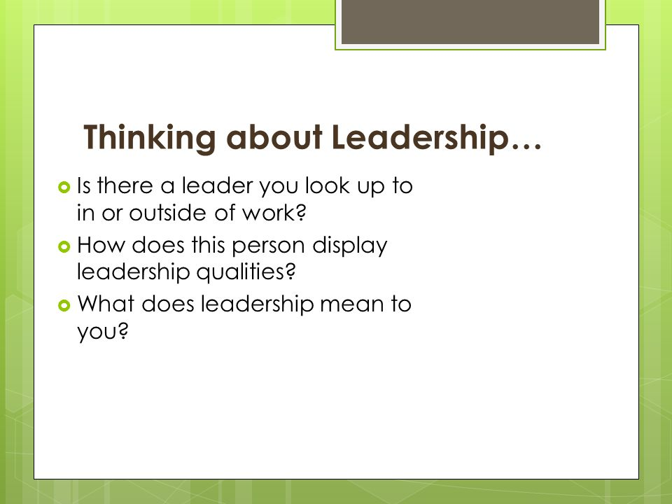 Thinking about Leadership…  Is there a leader you look up to in or outside of work.