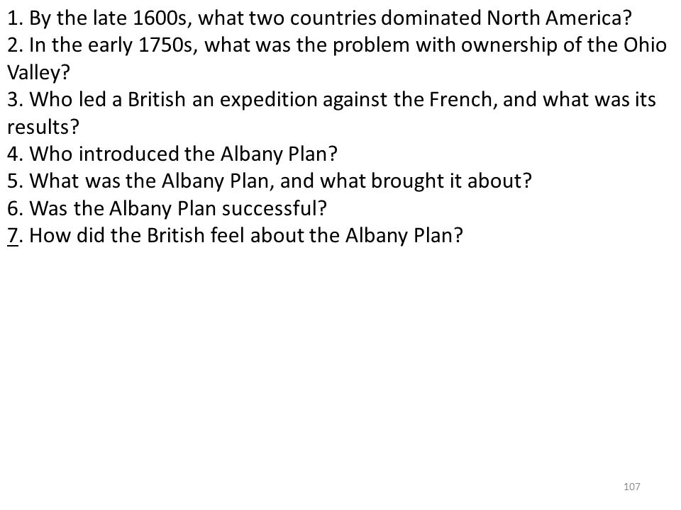 107 1. By the late 1600s, what two countries dominated North America.