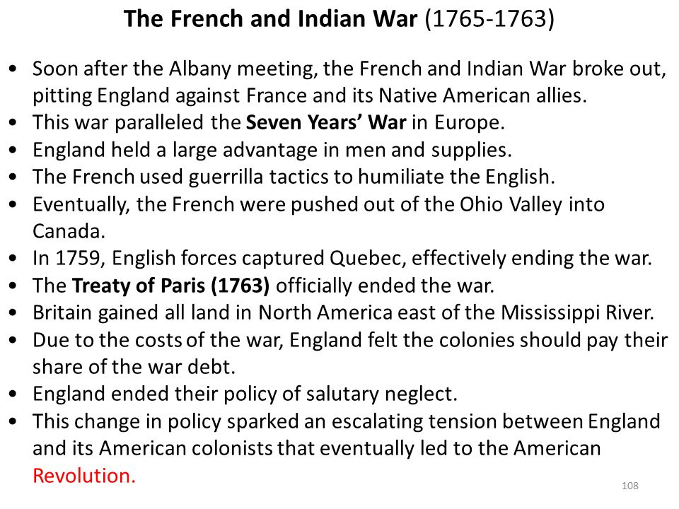 108 The French and Indian War (1765-1763) Soon after the Albany meeting, the French and Indian War broke out, pitting England against France and its Native American allies.