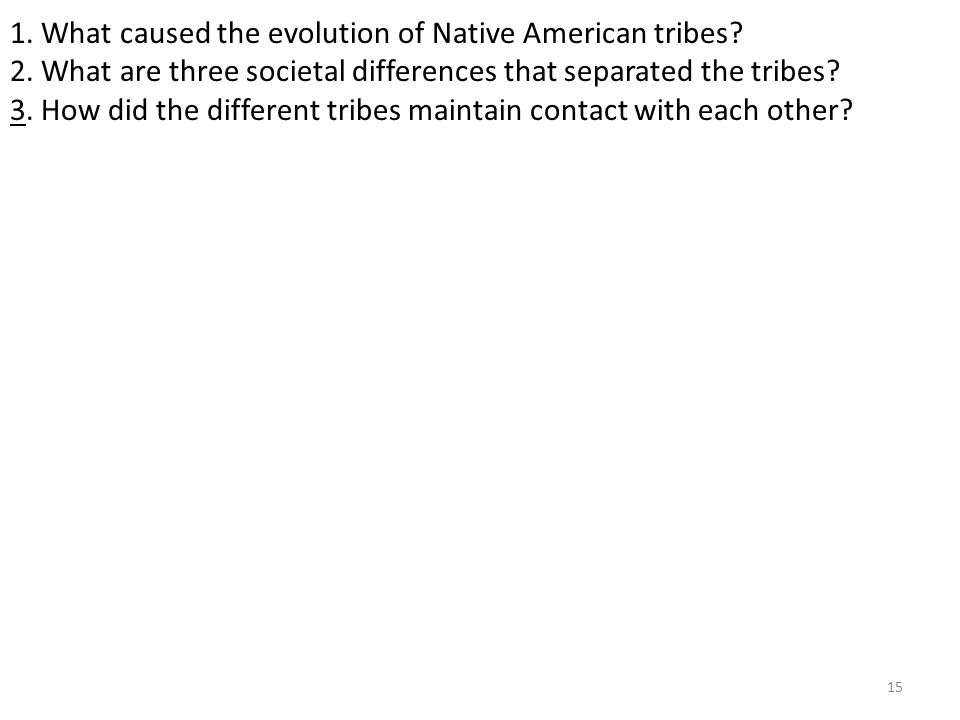 15 1. What caused the evolution of Native American tribes.