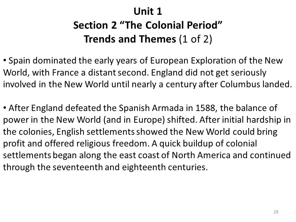 Unit 1 Section 2 The Colonial Period Trends and Themes (1 of 2) Spain dominated the early years of European Exploration of the New World, with France a distant second.