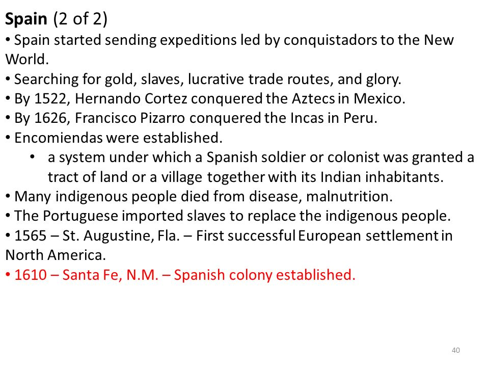 40 Spain (2 of 2) Spain started sending expeditions led by conquistadors to the New World.