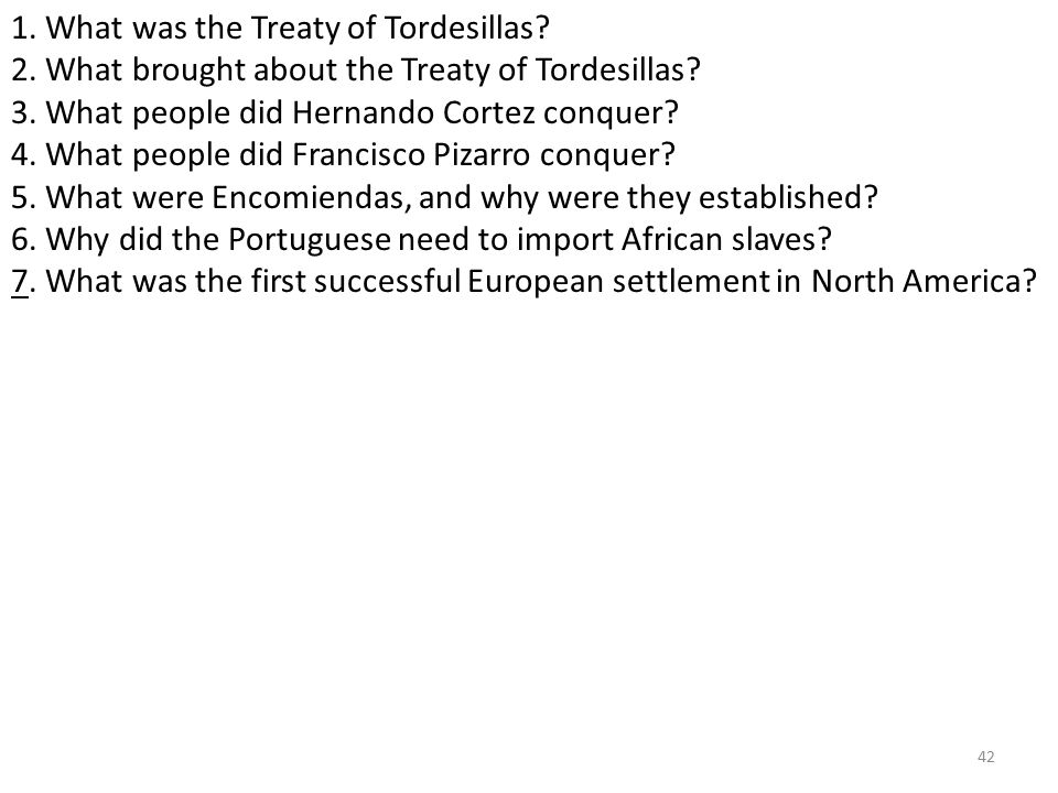42 1. What was the Treaty of Tordesillas. 2. What brought about the Treaty of Tordesillas.