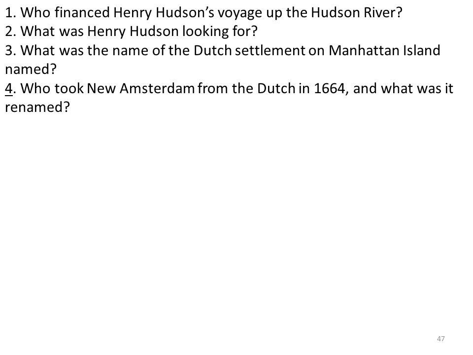 47 1. Who financed Henry Hudson's voyage up the Hudson River.