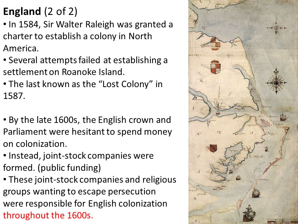 England (2 of 2) In 1584, Sir Walter Raleigh was granted a charter to establish a colony in North America.