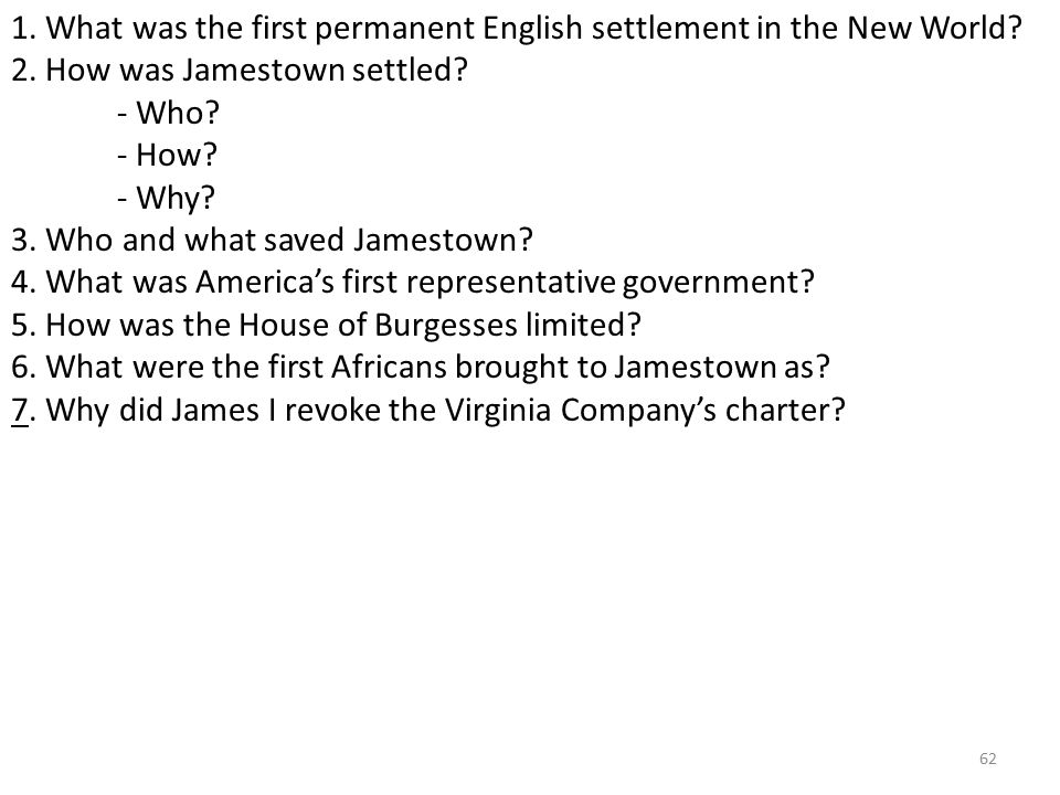 62 1. What was the first permanent English settlement in the New World.