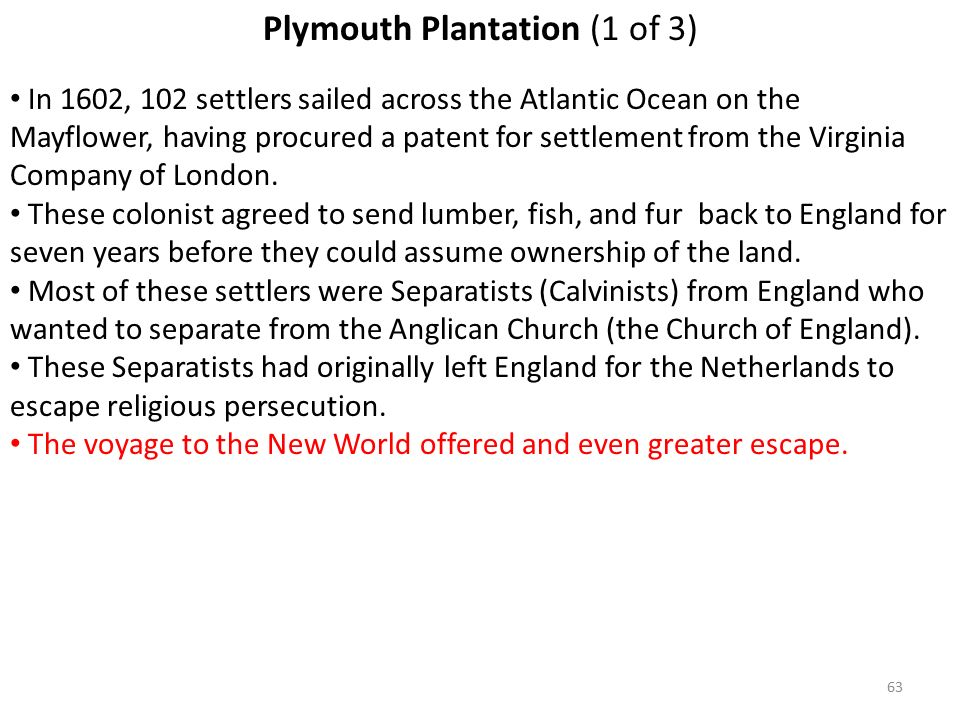 63 Plymouth Plantation (1 of 3) In 1602, 102 settlers sailed across the Atlantic Ocean on the Mayflower, having procured a patent for settlement from the Virginia Company of London.