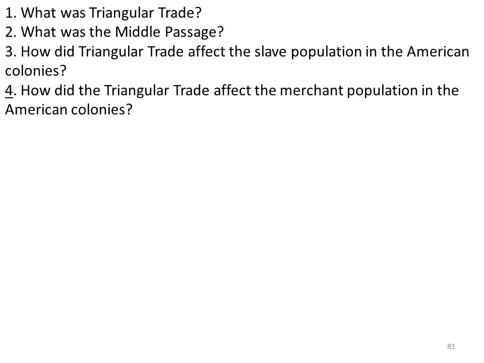 81 1. What was Triangular Trade. 2. What was the Middle Passage.