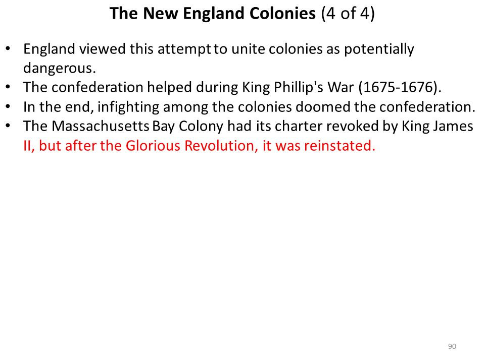 90 The New England Colonies (4 of 4) England viewed this attempt to unite colonies as potentially dangerous.