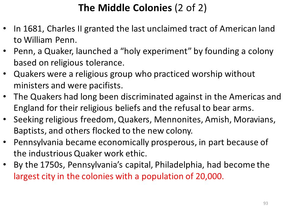 93 The Middle Colonies (2 of 2) In 1681, Charles II granted the last unclaimed tract of American land to William Penn.