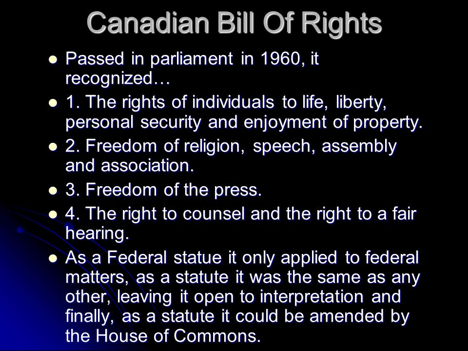 Canadian Bill Of Rights Passed in parliament in 1960, it recognized… Passed in parliament in 1960, it recognized… 1.