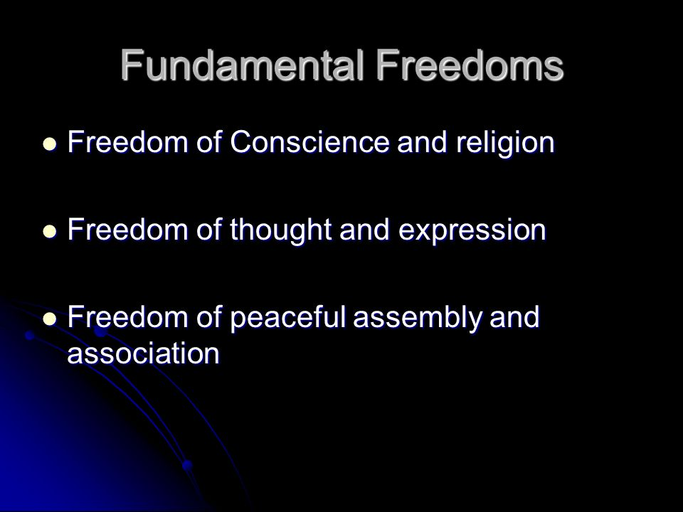 Fundamental Freedoms Freedom of Conscience and religion Freedom of Conscience and religion Freedom of thought and expression Freedom of thought and expression Freedom of peaceful assembly and association Freedom of peaceful assembly and association