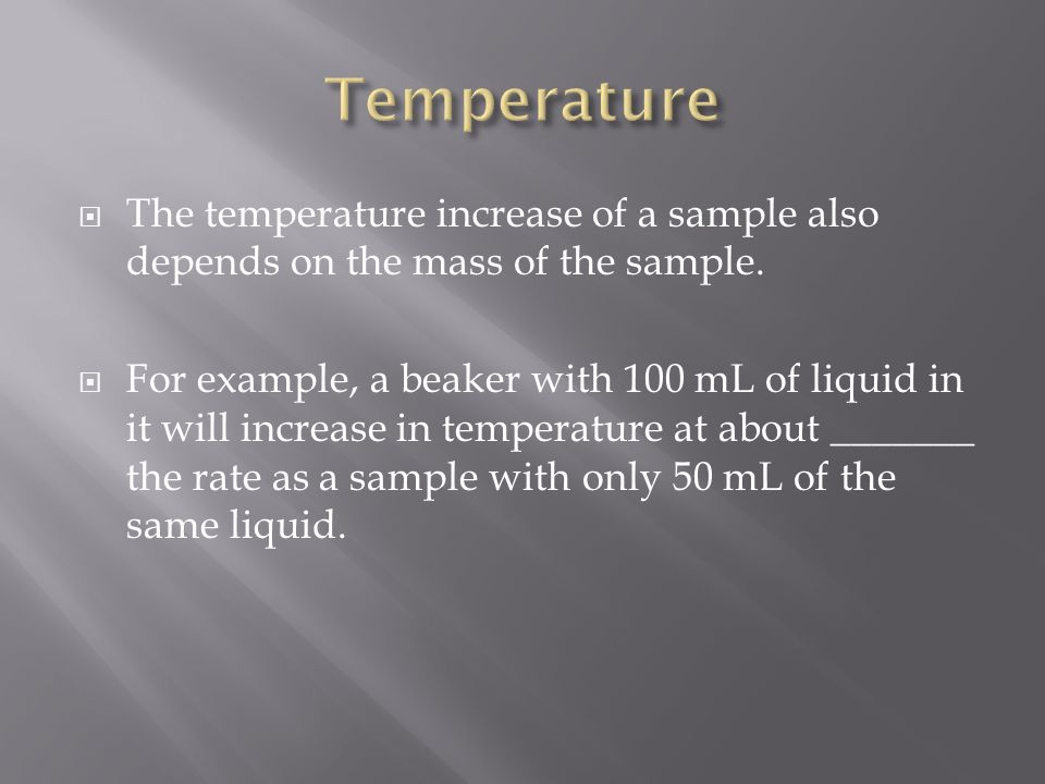  The temperature increase of a sample also depends on the mass of the sample.