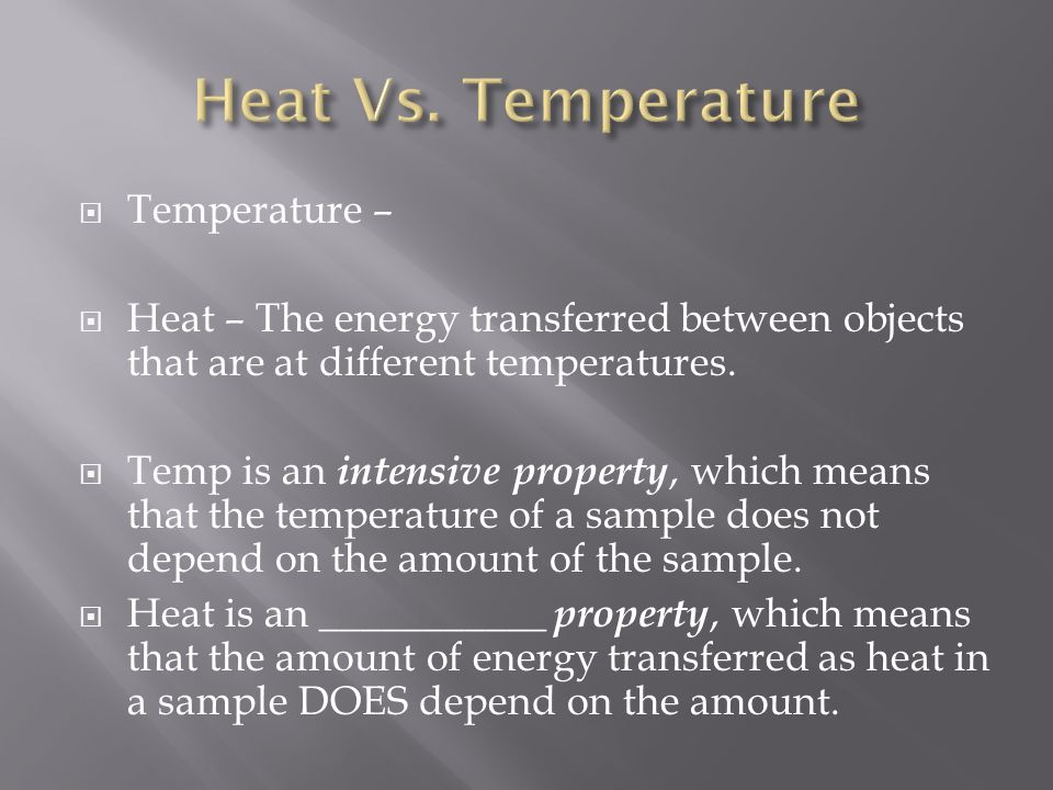  Temperature –  Heat – The energy transferred between objects that are at different temperatures.