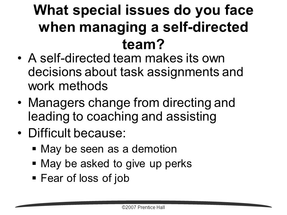 ©2007 Prentice Hall What special issues do you face when managing a self-directed team.
